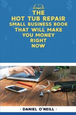 "The Hot Tub Repair Small Business Book That Will Make You Money Right Now: A ""Sales Funnel ..."