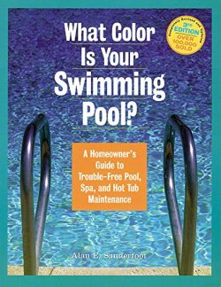 What Color Is Your Swimming Pool? A Homeowner's Guide to Troublefree Pool, Spa & HotTu ...