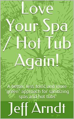 """Love Your Spa / Hot Tub Again!: A better, less toxic and more """"green"""" approach for s ..."""