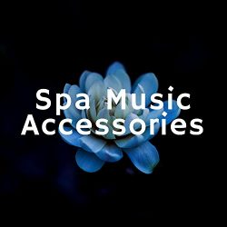 Spa Music Accessories – Music for Hot Tub, Sauna, Massage, Aromatherapy