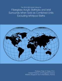 The 2018-2023 World Outlook for Fiberglass Acrylic Bathtubs and Wall Surrounds When Sold as Comb ...