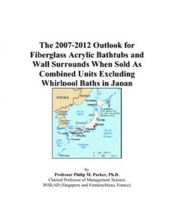 The 2007-2012 Outlook for Fiberglass Acrylic Bathtubs and Wall Surrounds When Sold As Combined U ...