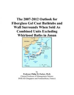 The 2007-2012 Outlook for Fiberglass Gel Coat Bathtubs and Wall Surrounds When Sold As Combined  ...