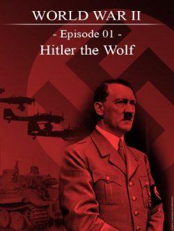 World War II – Episode 01 – Hitler the wolf