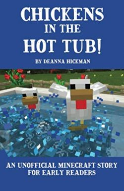 Chickens In The Hot Tub: An Unofficial Minecraft Story For Early Readers
