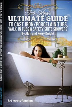 Tub King's Ultimate Guide to Cast Iron/Porcelain Tubs, Walk-in Tubs & Safety Suite Showers