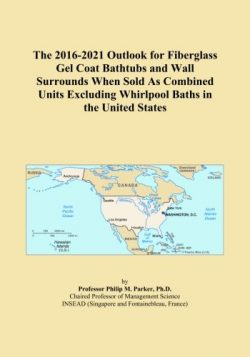 The 2016-2021 Outlook for Fiberglass Gel Coat Bathtubs and Wall Surrounds When Sold As Combined  ...