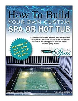 How To Build Your Own Custom Spa, Hot Tub, Swim Spa or Exercise Pool by Gene Trumbull (2015-08-02)