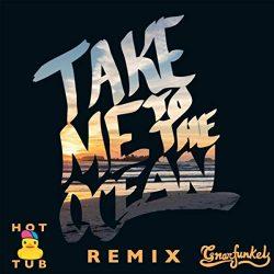 Take Me to the Ocean (Hot Tub Remix)