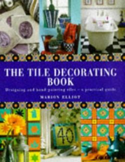 The Tile Decorating Book: Designing and Hand-Painting Tiles : A Practical Guide