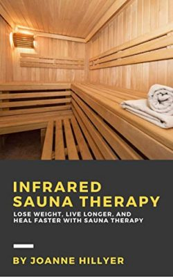 Infrared Therapy: Lose Weight, Live Longer, Look Younger, and Heal Faster with Sauna Therapy