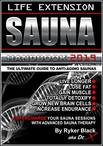 Life Extension Sauna Handbook: The Ultimate Guide To Anti-Aging Saunas: Live Longer, Lose Fat, G ...