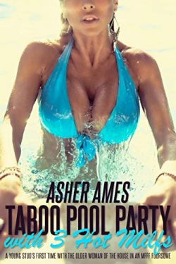 Taboo Pool Party with 3 Hot MILFs: A Young Stud's First Time with the Older Woman of the H ...